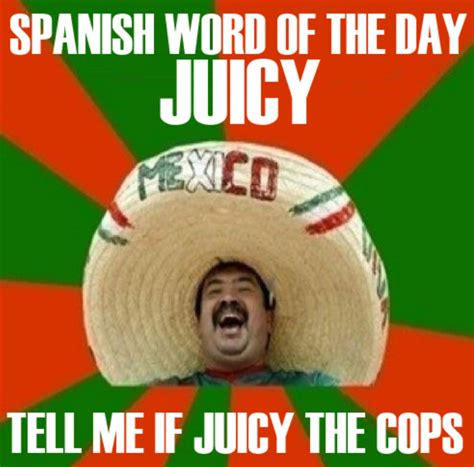 Mexican Memes In Spanish - spanish word of the day is juicy meme collection
