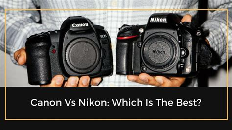 which is best canon or nikon canon vs nikon which is the best the professional