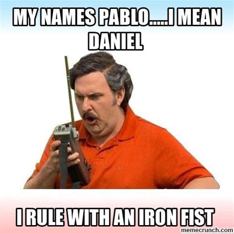 Meme Name Meaning - my names pablo i mean daniel