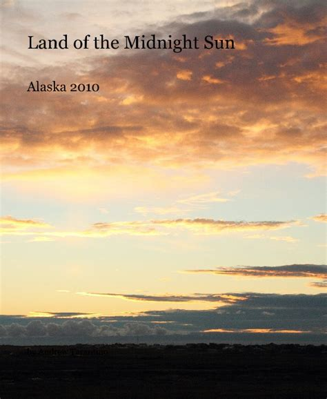 of a midnight land books land of the midnight sun by andrew tarantino travel