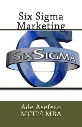 Mba And Six Sigma by Six Sigma Marketing Ade Asefeso Mcips Mba 9781499542080