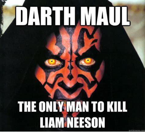 Darth Maul Meme - darth maul the only man to kill liam neeson quickmemecom