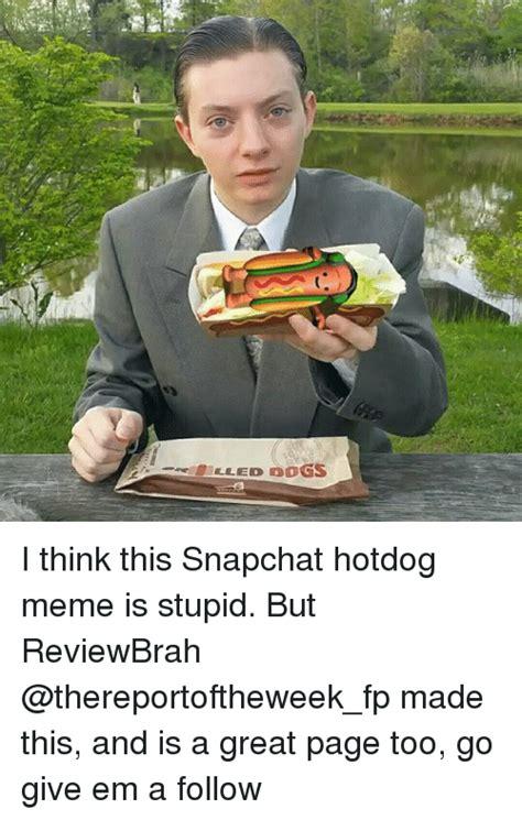 snapchat hotdog meme  stupid  reviewbrah