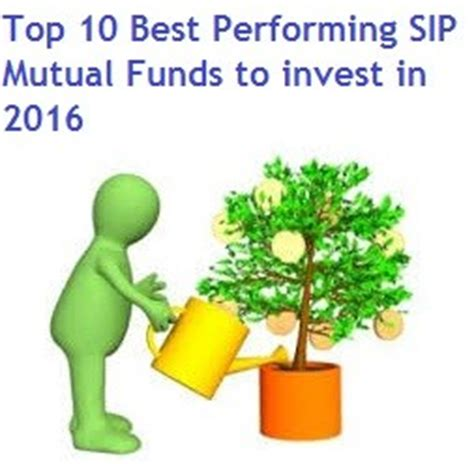 best sip investment top 10 best performing sip funds to invest in 2016