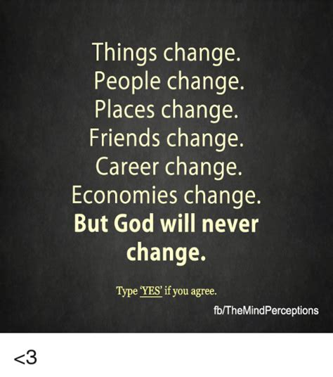 People Change Memes - things change people change places change friends change