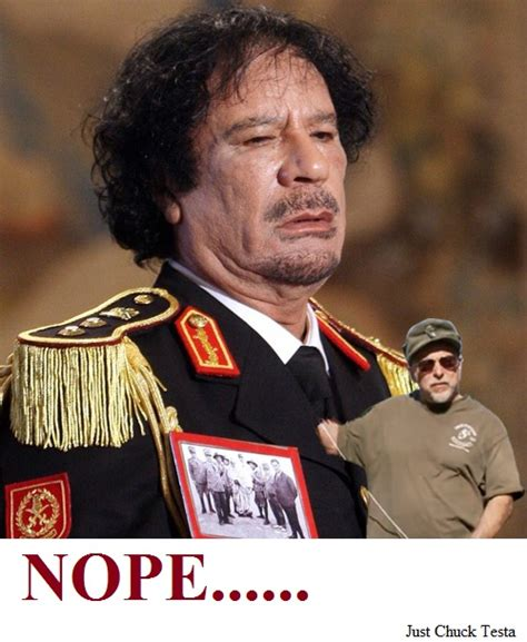 Gaddafi Meme - i bet you thought gaddafi was alive nope just chuck testa