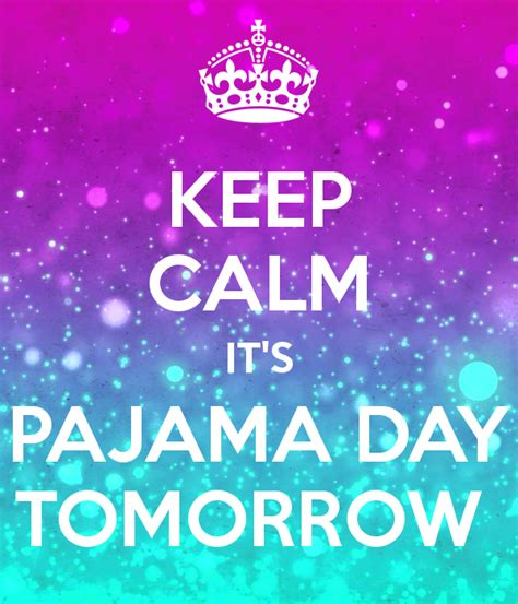 day what is it about keep calm it s pajama day tomorrow poster keep
