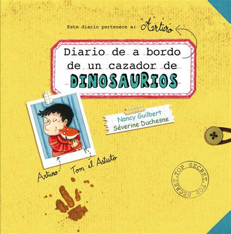 diario de un cazador diario a bordo de un cazador de dinosaurios picarona libros infantiles