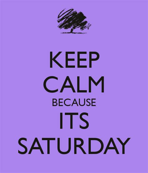 keep calm because its saturday keep calm and carry on