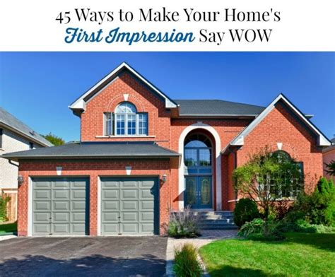 45 ways to make your home s impression say wow