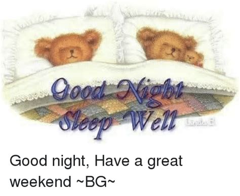 Have A Good Night Meme - e good night have a great weekend bg meme on sizzle