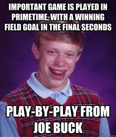 Joe Buck Meme - bad luck brian memes quickmeme