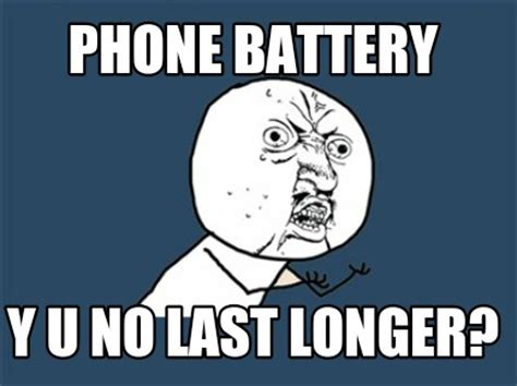 Meme Generator Y U No - meme creator phone battery y u no last longer meme