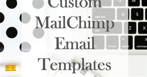 How To Design Custom Mailchimp Email Templates To Be Beautiful And Tutorials Custom Mailchimp Templates