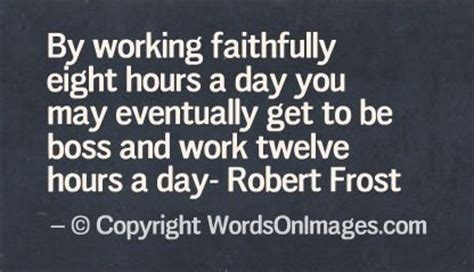 by working faithfully eight hours a day you may eventually get to be by working faithfully eight hours a day you may eventually