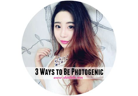 8 G Ways To Be by 3 Ways To Be Photogenic Shini Lola