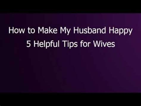 how to make your man happy in the bedroom how to make my husband happy 5 helpful tips for wives