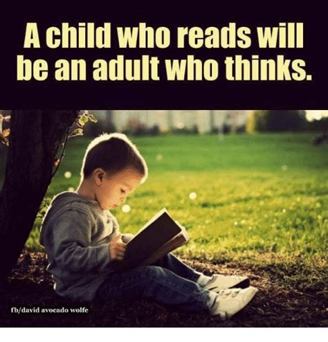 A Child Who Reads Will Be An Who Thinks Fbdavid