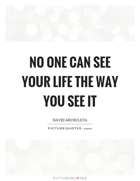 No One Can See You no one can see your the way you see it picture quotes