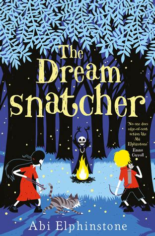 the dreamsnatcher dreamsnatcher 1 by abi elphinstone reviews discussion bookclubs lists