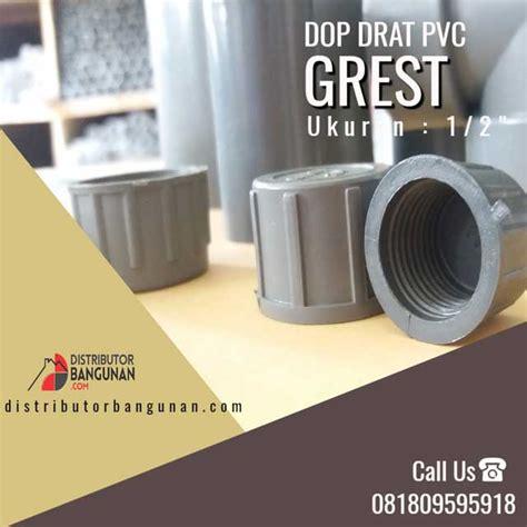 Dop Drat Pvc 1 2 dop drat 1 2 grest distributor pipa pvc perlengkapan air