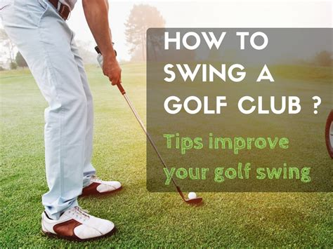 how to improve golf swing how to swing a golf club improve your golf swing