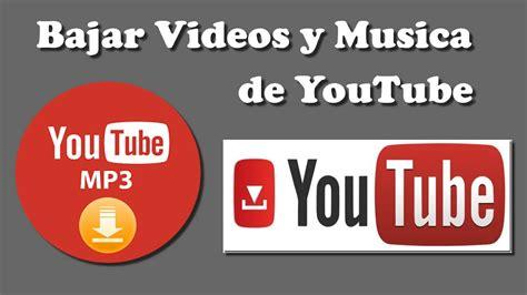 descargar bajar videos a mp3 de youtube sin programas descargar musica de youtube sin java descargar b