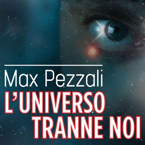 max pezzali l universo tranne noi testo quot l universo tranne noi quot di max pezzali e testo