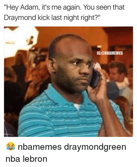 Its Again by Hey Adam It S Me Again You Seen That Draymond Kick Last