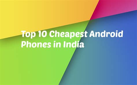 best cheap android phones top 10 cheapest android phones in india rs 3 000