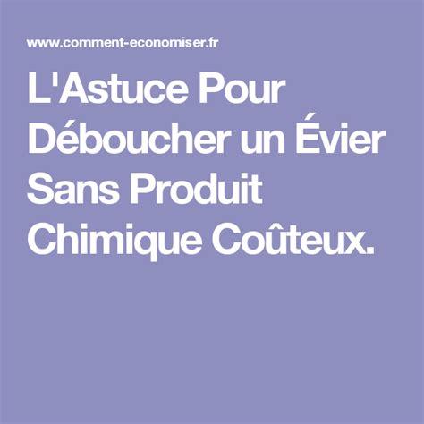 Comment Deboucher Un Evier Sans Produit by L Astuce Pour D 233 Boucher Un 201 Vier Sans Produit Chimique