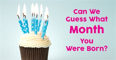 which month you were born can we guess what month you were born quizdoo