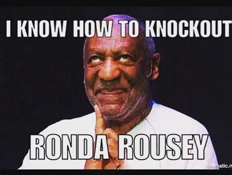 Bill Cosby Meme - bill cosby i know how to knockout ronda rousey humor