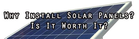 is solar energy worth it why install solar panels on your class b rv is it worth it