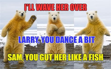 Dancing Polar Bear Meme - don t trust polar bears imgflip