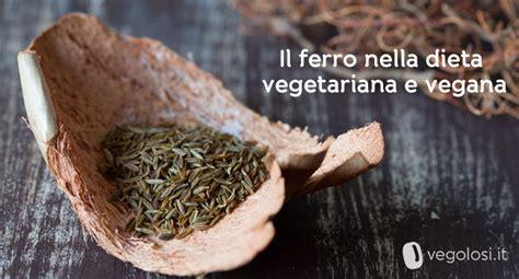 ferro alimentazione vegetariana ferro nella dieta vegetariana ecco come vegolosi it