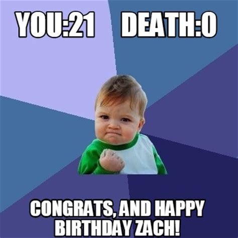 21 Birthday Meme - meme creator you 21 death 0 congrats and happy birthday