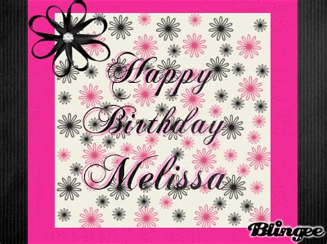 imagenes de happy birthday melissa happy birthday melissa picture 106139910 blingee com