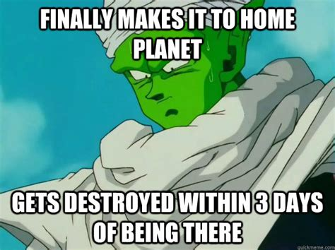 Piccolo Meme - finally makes it to home planet gets destroyed within 3