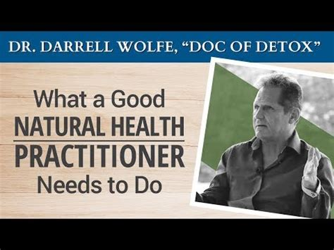 Dr Darrell Wolfe The Doc Of Detox by What A Health Practitioner Needs To Do Dr
