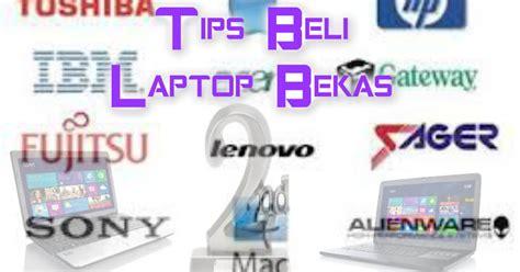 Membeli Dan Menjual Laptop Rusak Berbagai Kondisi tips membeli dan memilih laptop bekas apersea