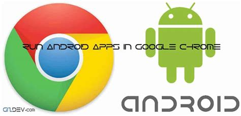 chrome apk for android run android apps in chrome with arc welder extensions