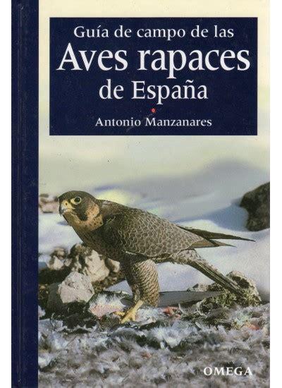 libro aves de espaa gu 205 a de co de las aves rapaces de espa 209 a libro ediciones omega