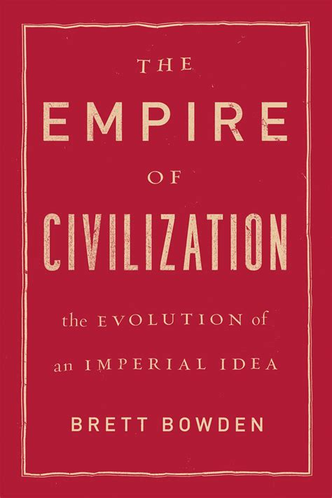 civilization is not yet civilized books the empire of civilization the evolution of an imperial