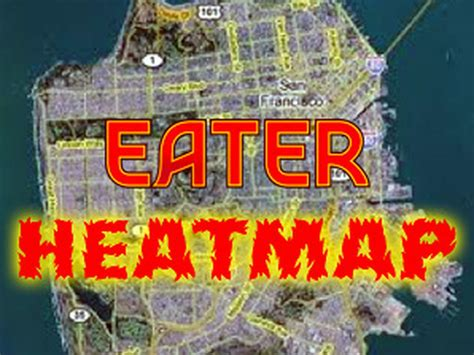 eater heat map eater heat map may 2011 where to eat right now eater sf