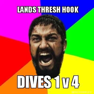 Hook Meme - meme creator dives 1 v 4 lands thresh hook meme