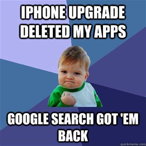 Em Meme - iphone upgrade deleted my apps google search got em back