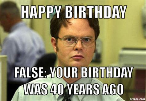 40 Birthday Meme - diylol happy birthday false your birthday was 40 years