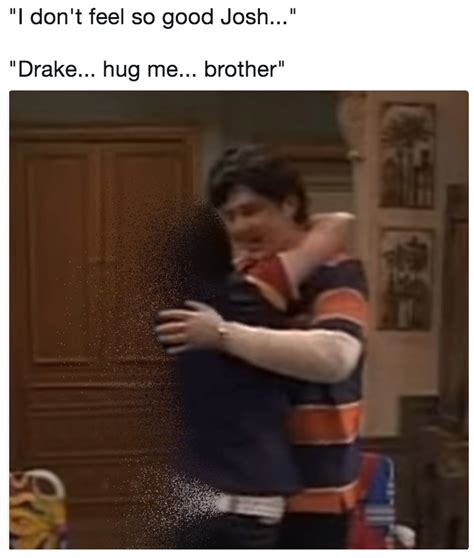 So Good Meme - quot i don t feel so good josh quot quot drake hug me brother