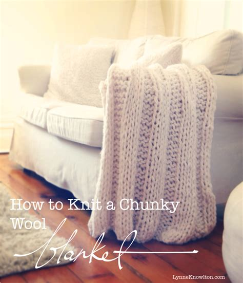 how do you knit a blanket knit a chunky wool blanket it will keep you from